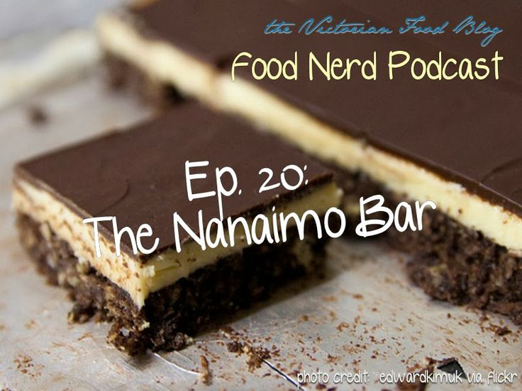 The Food Nerd Podcast Episode 20: The Nanaimo Bar ~ Victorian Food