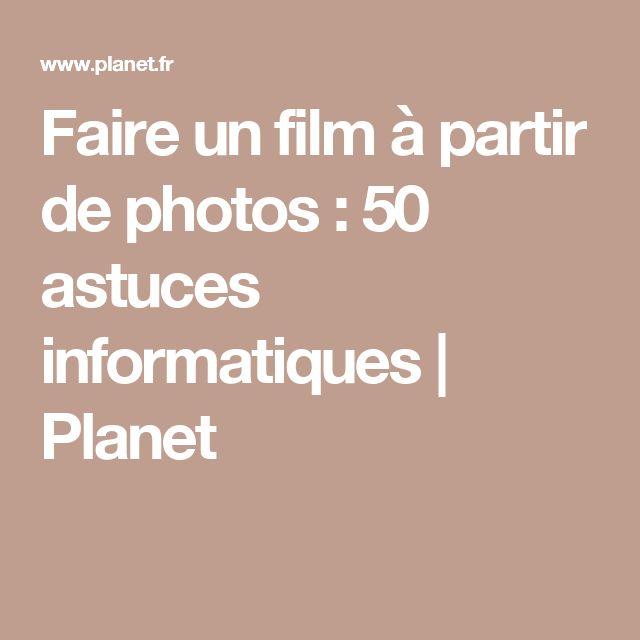 Faire un film à partir de photos : 50 astuces informatiques | Planet