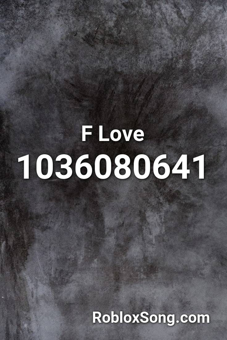 F Love Roblox Id Roblox Music Codes In 2020 Roblox Don T Let