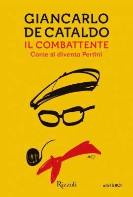 Giancarlo De Cataldo, Il combattente. Come si diventa Pertini