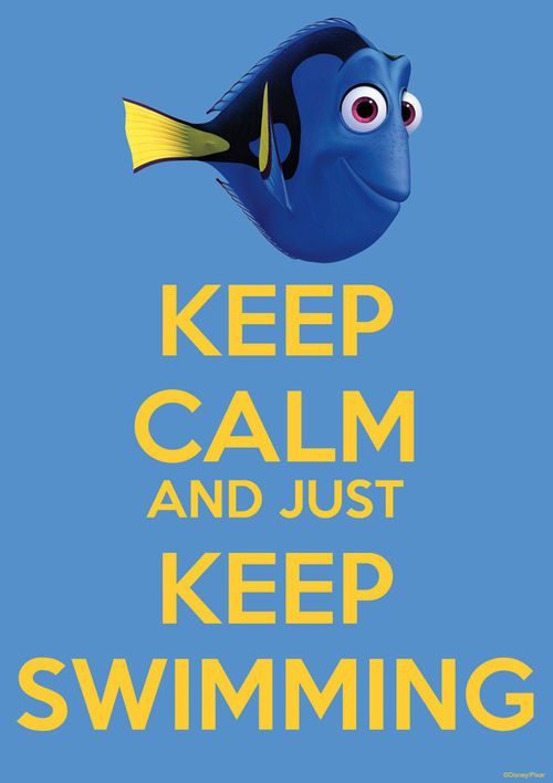 Keep Calm and Just Keep Swimming!