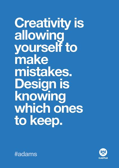 """Creativity is allowing yourself to make mistakes. Design is knowing which ones to keep."" #Print #Quote #Writing"