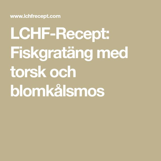 LCHF-Recept: Fiskgratäng med torsk och blomkålsmos