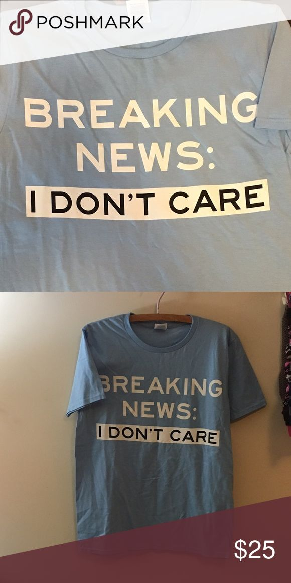 """SALE New arrival tee """"Breaking news : I don't care"""" tee  TODAY ONLY BUY 1 TEE SHIRT GET 1 FOR $5 please leave a comment and I will create a new listing for you Tops Tees - Short Sleeve"""