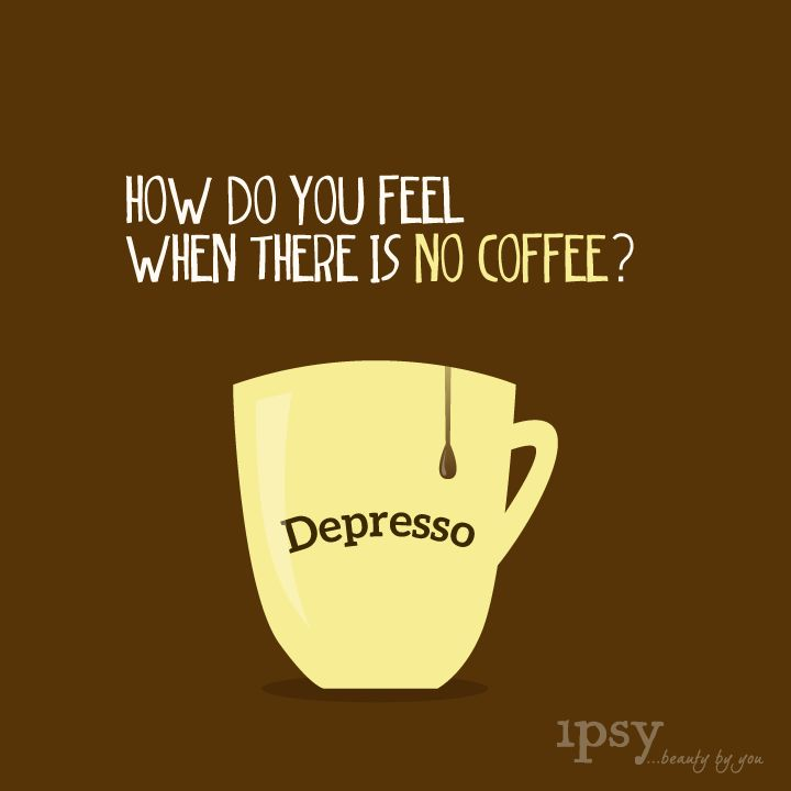 How Do You Feel When Theres No Coffee Depresso Silly