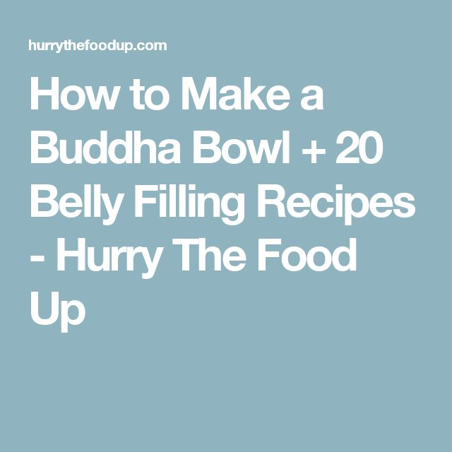 How to Make a Buddha Bowl + 20 Belly Filling Recipes - Hurry The Food Up