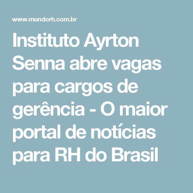 Instituto Ayrton Senna abre vagas para cargos de gerência - O maior portal de notícias para RH do Brasil