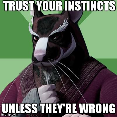 Thanks, sensei, I will... No, don't worry about me or how I would figure out if they are right or wrong, I can manage...  |TMNT