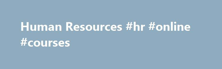 Human Resources #hr #online #courses http://indiana.remmont.com/human-resources-hr-online-courses/  # Human Resources The UK's only CIPD Centre approved to deliver Foundation, Intermediate and Advanced Level HR qualifications 100% online. To learn more, call us now on 0800 092 0440 . At ICS Learn, we understand that you have a busy life, so we make it easy to shape your CIPD course around your schedule. You can set your own timetable, study wherever suits you on any device, and get help when…