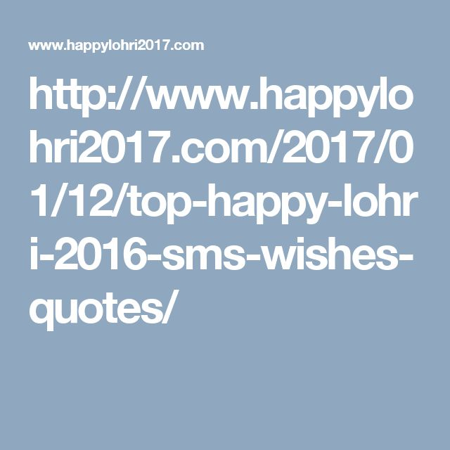http://www.happylohri2017.com/2017/01/12/top-happy-lohri-2016-sms-wishes-quotes/