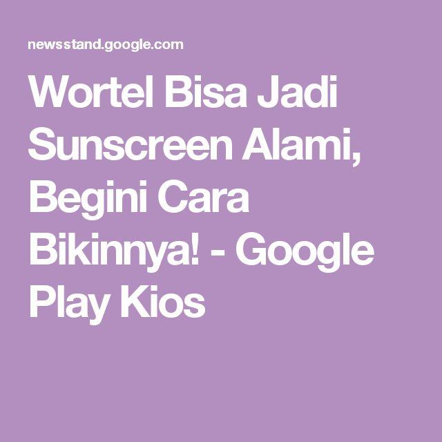 Wortel Bisa Jadi Sunscreen Alami, Begini Cara Bikinnya! - Google Play Kios