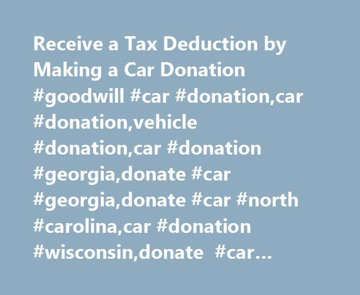 Receive a Tax Deduction by Making a Car Donation #goodwill #car #donation,car #donation,vehicle #donation,car #donation #georgia,donate #car #georgia,donate #car #north #carolina,car #donation #wisconsin,donate #car #wisconsin http://ireland.remmont.com/receive-a-tax-deduction-by-making-a-car-donation-goodwill-car-donationcar-donationvehicle-donationcar-donation-georgiadonate-car-georgiadonate-car-north-carolinacar-donation-wiscon/  # Car Donation Tax Deduction The tax deduction you can get…