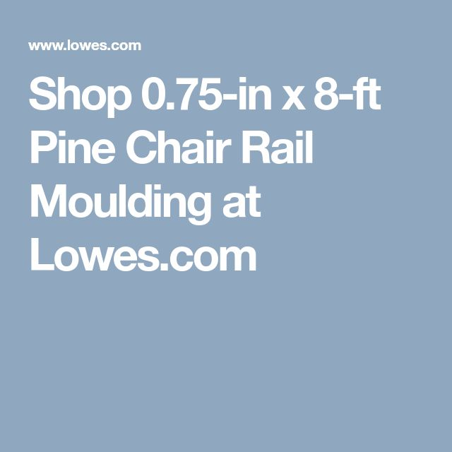 Shop 0.75-in x 8-ft Pine Chair Rail Moulding at Lowes.com