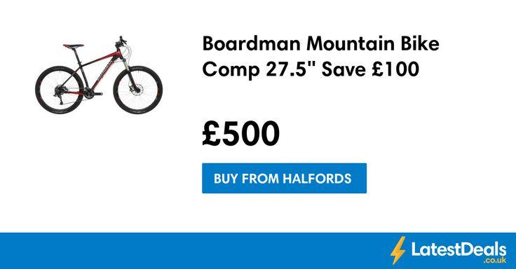 "Boardman Mountain Bike Comp 27.5"" Save £100, £500 at Halfords"