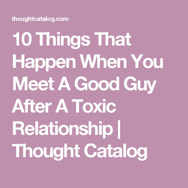 10 Things That Happen When You Meet A Good Guy After A Toxic Relationship | Thought Catalog