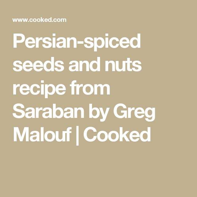 Persian-spiced seeds and nuts recipe from Saraban by Greg Malouf | Cooked