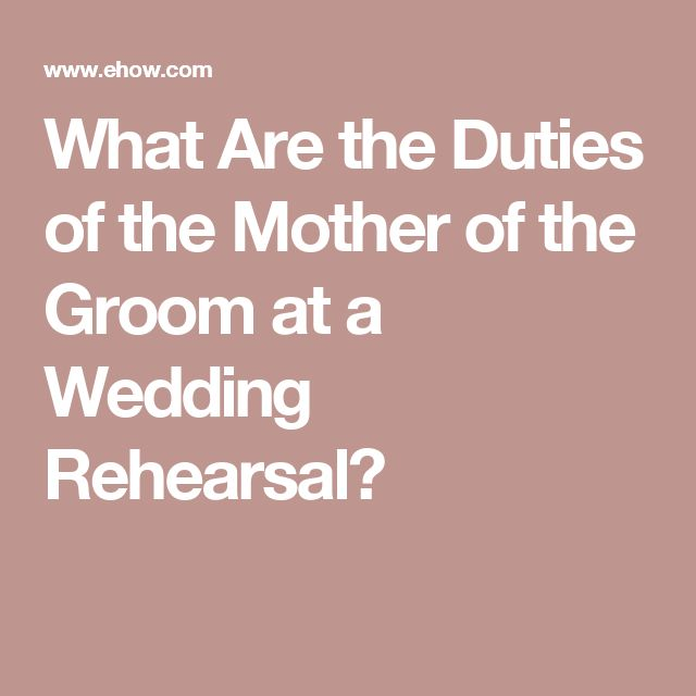 ... Are the Duties of the Mother of the Groom at a Wedding Rehearsal? More