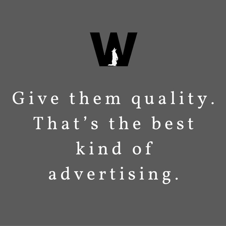 Give them quality. That's the best kind of advertising.  #SocialMedia #DigitalMarketing