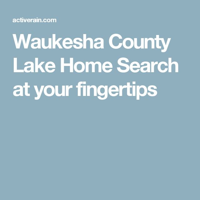 Waukesha County Lake Home Search  at your fingertips