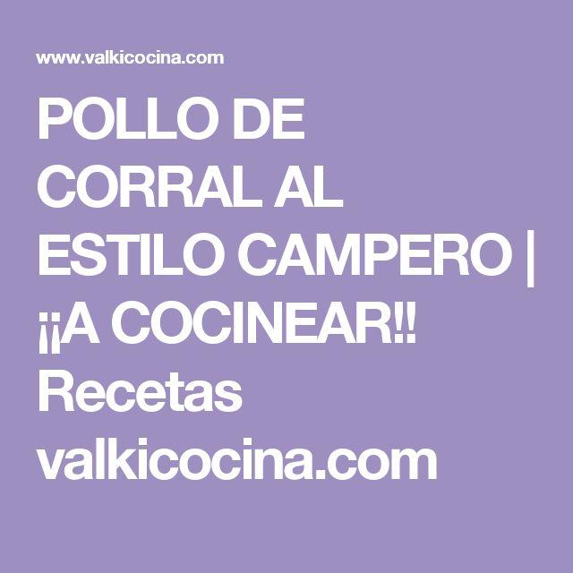 POLLO DE CORRAL AL ESTILO CAMPERO | ¡¡A COCINEAR!! Recetas valkicocina.com