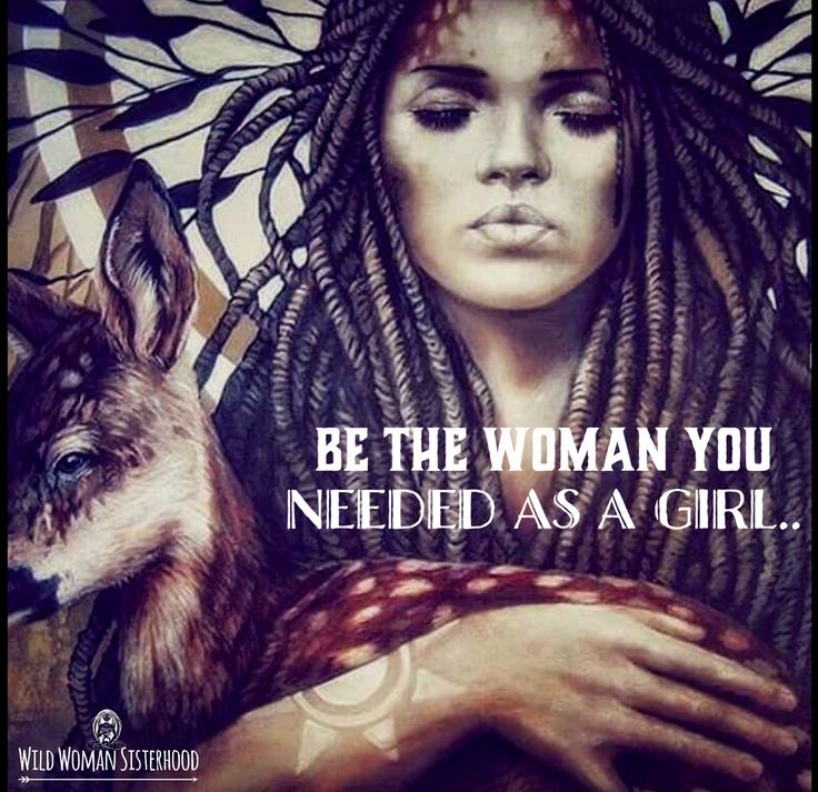 Be the woman you needed as a girl.. ~ Author Unknown. WILD WOMAN SISTERHOODॐ #WildWomanSisterhood