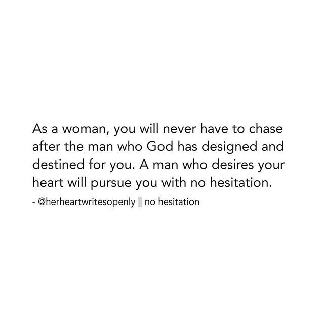 He won't play any mind games, you won't have to play any guessing games. He will not go back and forth and in between you and anyone else. He will pursue you and only you. You were not designed to chase! If you are chasing a man... STOP it! You're too worthy my love! @herheartwritesopenly ~Priscilla #hhwo ❤