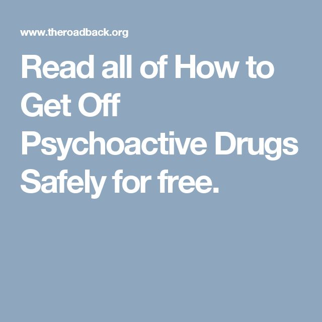 Read all of How to Get Off Psychoactive Drugs Safely for free.