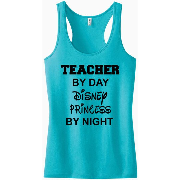 Teacher by Day Disney Princess by Night Racerback Tank Top ($22) ❤ liked on Polyvore featuring tops, aqua, tanks, women's clothing, blue racerback tank, aqua blue tank top, racer back tank, aqua tank top and racerback tank top
