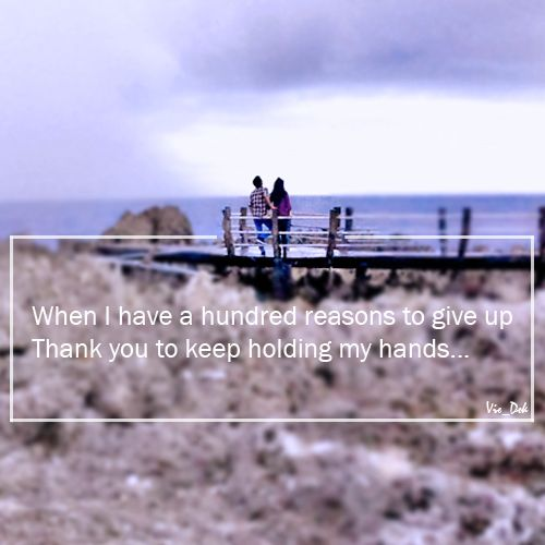 When I have a hundred reasons to give up, Thank you to keep holding my hands...
