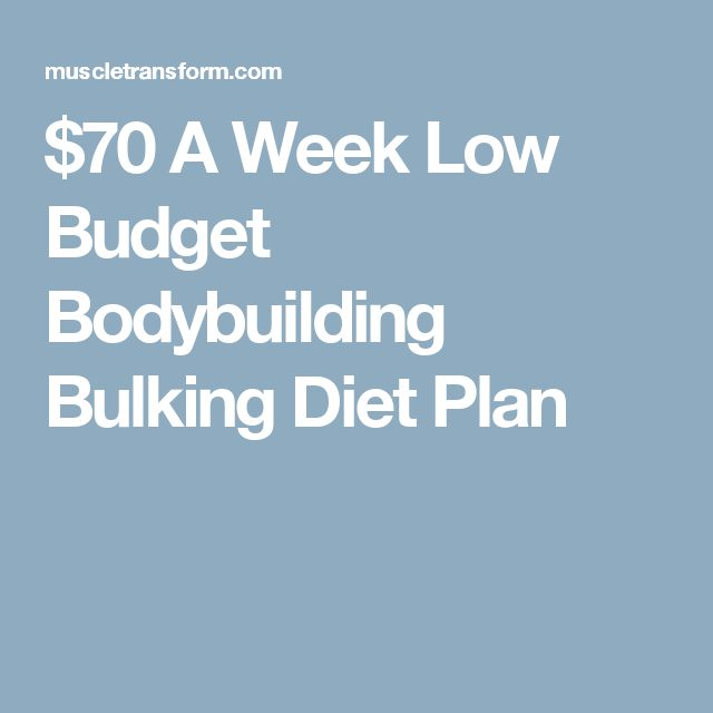 $70 A Week Low Budget Bodybuilding Bulking Diet Plan