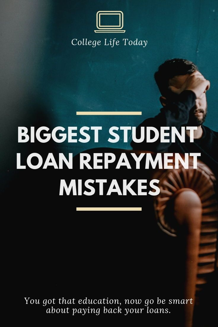 Biggest Student Loan Repayment Mistakes College Life Today Student Loan Repayment Student Loans Apply For Student Loans