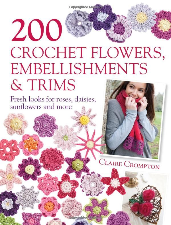 200 Crochet Flowers, Embellishments & Trims: Fresh Looks for Roses, Daisies, Sunflowers and More: Amazon.de: Claire Crompton: Fremdsprachige Bücher