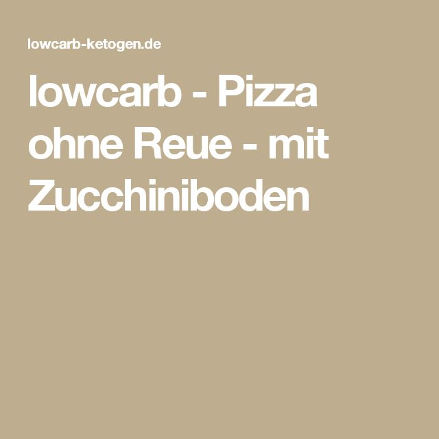 lowcarb - Pizza ohne Reue - mit Zucchiniboden