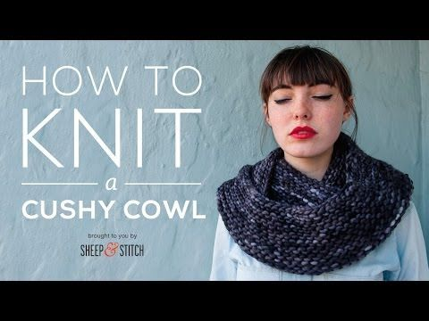 How to Knit a Cushy Cowl - YouTube. Great 40 minute video walking through how to knit a cowl, including the long tail cast on, knitting in the round, knitting and purling, casting off, and weaving in ends.