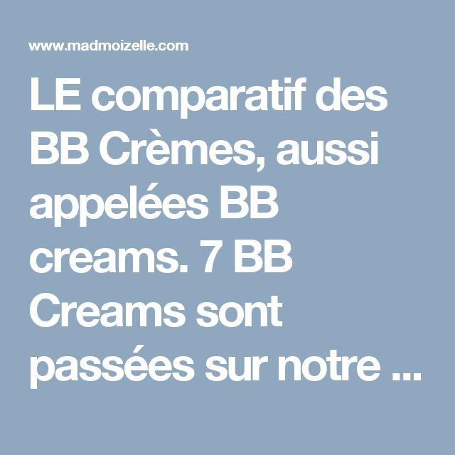 LE comparatif des BB Crèmes, aussi appelées BB creams. 7 BB Creams sont passées sur notre grill pour savoir laquelle en avait le plus dans le ventre. Alors, verdict ?