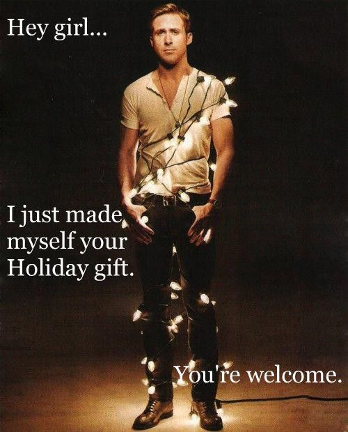 Best present ever?: Ryan Gosling, Christmas Presents, Hey Girls, Holidays Gifts, Happy Holidays, Christmas Lighting, Christmas Trees, Merry Christmas, Christmas Gifts