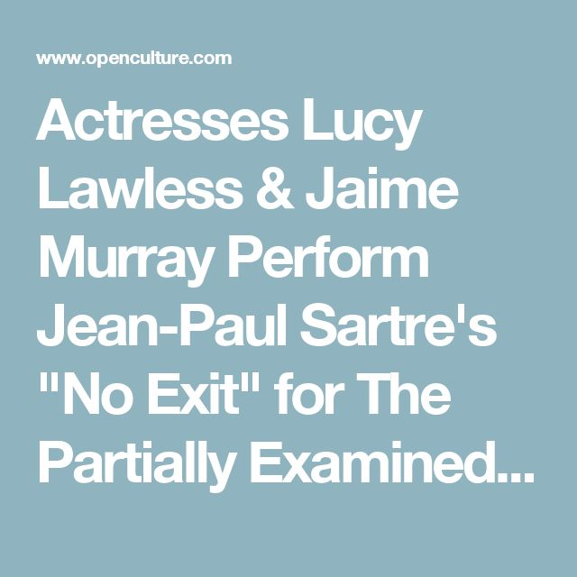 "Actresses Lucy Lawless & Jaime Murray Perform Jean-Paul Sartre's ""No Exit"" for The Partially Examined Life Podcast"