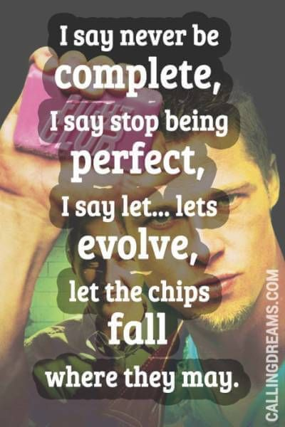 Fight club tyler durden quotes, I say never be complete, I say stop being perfect, I say let... lets evolve, let the chips fall were they may - Quotes by Tyler durden from Fight club.