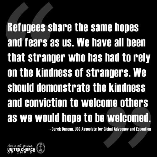 Kindness to strangers, welcome to refugees. UCC, Justice and Witness Ministries, United Church of Christ