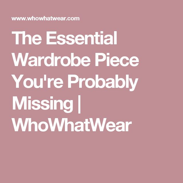 The Essential Wardrobe Piece You're Probably Missing | WhoWhatWear