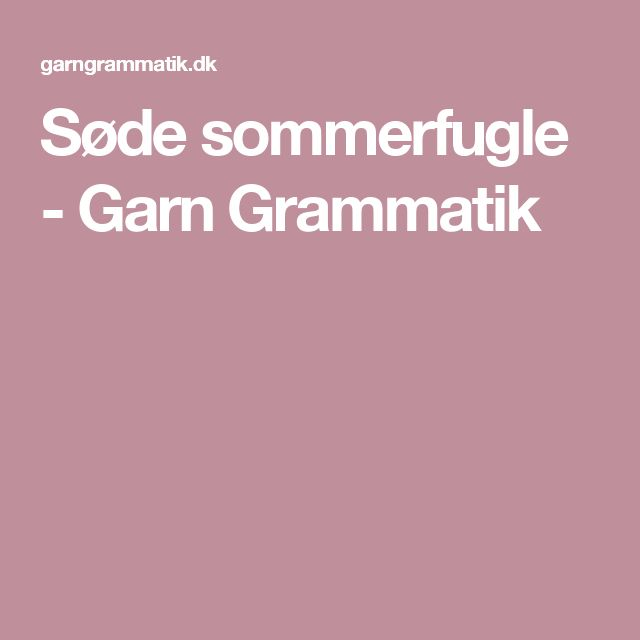 Søde sommerfugle - Garn Grammatik