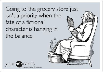 Going to the grocery store just isn't a priority when the fate of a fictional character hangs in balance.