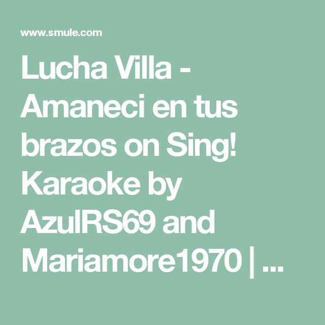 Lucha Villa - Amaneci en tus brazos on Sing! Karaoke by AzulRS69 and Mariamore1970   Smule