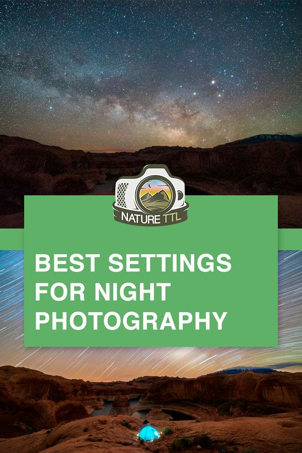 The Best Settings For Night Photography Night Sky Photography Night Photography Photography Settings