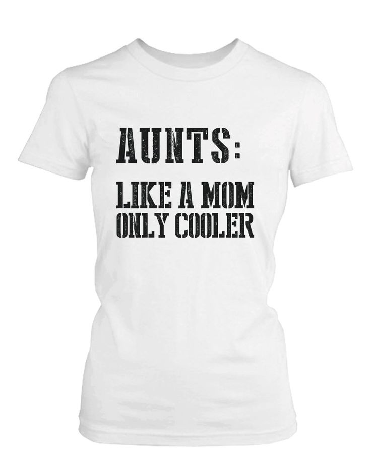 Aunts: Like a Mom Only Cooler Funny T-Shirts for Aunt Christmas Gift Idea