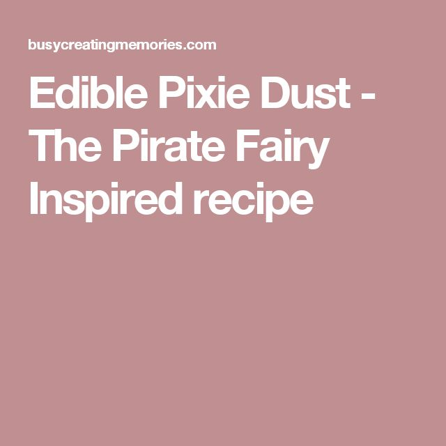 Edible Pixie Dust - The Pirate Fairy Inspired recipe