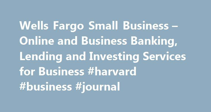 Wells Fargo Small Business – Online and Business Banking, Lending and Investing Services for Business #harvard #business #journal http://bank.remmont.com/wells-fargo-small-business-online-and-business-banking-lending-and-investing-services-for-business-harvard-business-journal/ #small business banking # Wells Fargo Personal Next-day funding available for most transactions when funding to a Wells Fargo checking or savings account. Important notice regarding use of cookies: By continuing to…