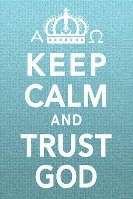 Keep Calm and...Life, Inspiration, Quotes, God Wallpapers, Trust God, Jesus, Keepcalm, Trustgod, Keep Calm Signs
