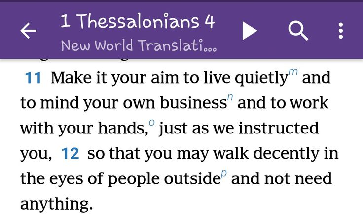 New World Translation ... JW Library App.. God's word aways has the best advice - we are so much happier in life if we make and fulfill our goal to live a quiet life -  www.jw.org