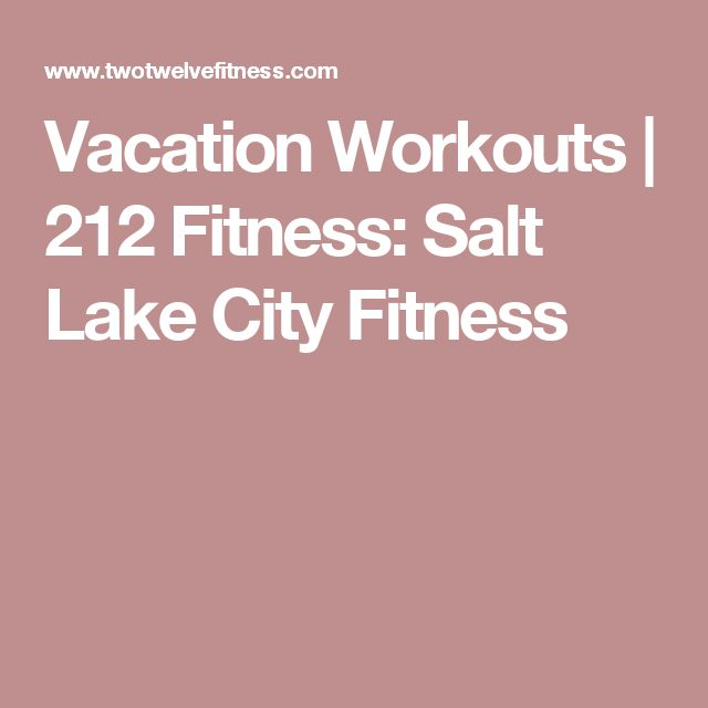 Vacation Workouts | 212 Fitness: Salt Lake City Fitness